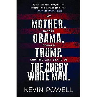 My Mother. Barack Obama. Donald Trump. And the Last� Stand of the Angry White Man.