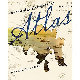 Atlas - The Archaeology of an Imaginary City by Kai-cheung Dung - Ande