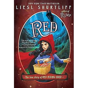 Red - The True Story of Red Riding Hood by Liesl Shurtliff - 978038575