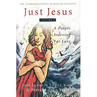 Just Jesus - A People Starving for Love - v. 1 - Re-dramatised for Today