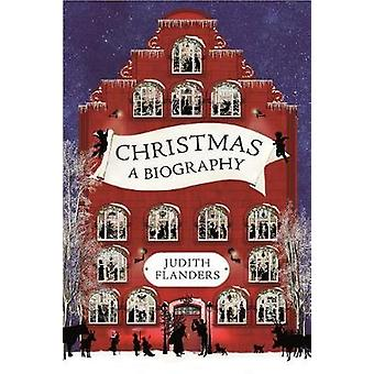 Christmas - A Biography by Judith Flanders - 9781250118349 Book