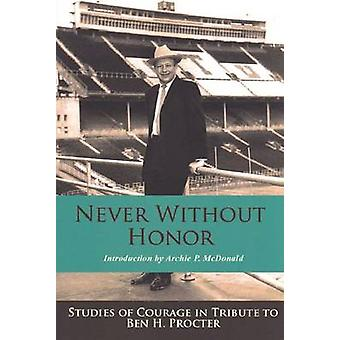 Never without Honor - Studies of Courage in Tribute to Ben H. Procter