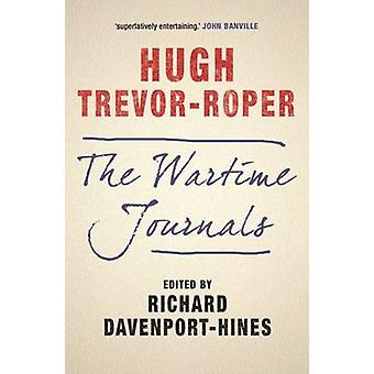 The Wartime Journals by Hugh Trevor-Roper - Richard Davenport-Hines -