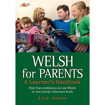 Welsh for Parents - A Learner's Handbook (Bilingual edition) by Lisa