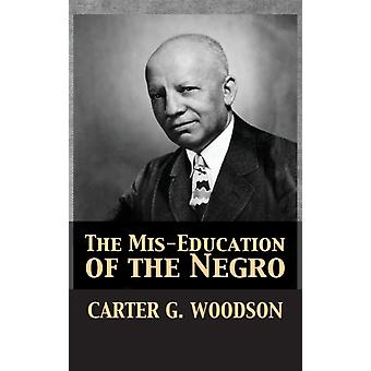 The MisEducation of the Negro by Woodson & Carter Godwin
