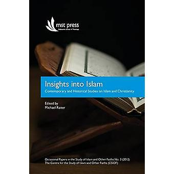 Insights into Islam Contemporary and Historical Studies on Islam and Christianity. Occasional Papers in the Study of Islam and Other Faiths No.3 2012 by Raiter & Michael