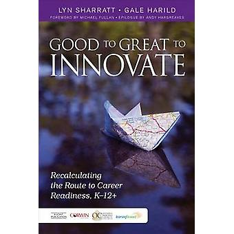 Good to Great to Innovate by Lyn D. SharrattGale Harild