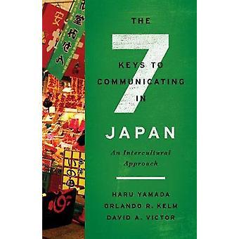 The Seven Keys to Communicating in Japan by Haru YamadaOrlando R. KelmDavid A. Victor