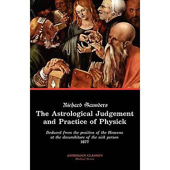 The Astrological Judgement and Practice of Physick by Saunders & Richard