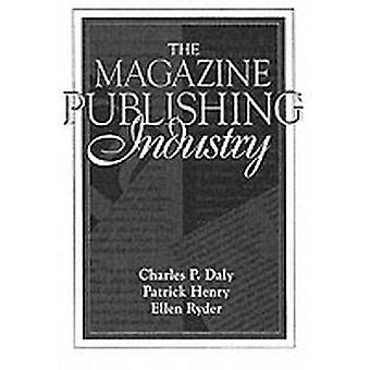The Magazine Publishing Industry Part of the Allyn  Bacon Series Inmass Communication by Daly & Charles P.