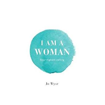 I Am A Woman Your highest calling by Wyse & Jo