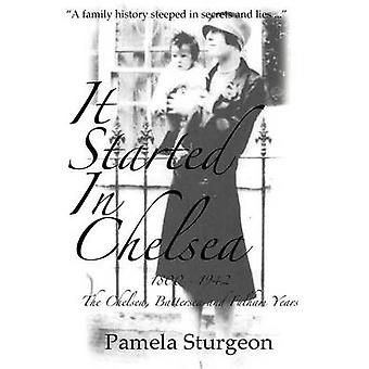It Started in Chlesea 1800  1942 The Chelsea Battersea and Fulham Years by Morgan & Ellie
