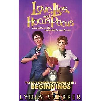 Love Lies and Hocus Pocus Beginnings by Sherrer & Lydia