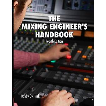 The Mixing Engineers Handbook 4th Edition by Owsinski & Bobby