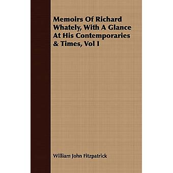 Memoirs of Richard Whately with a Glance at His Contemporaries  Times Vol I by Fitzpatrick & William John