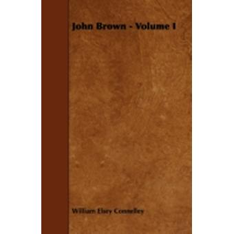 John Brown  Volume I by Connelley & William Elsey