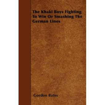 The Khaki Boys Fighting to Win or Smashing the German Lines by Bates & Gordon