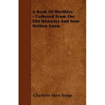 A Book Of Worthies  Gathered From The Old Histories And Now Written Anew. by Yonge & Charlotte Mary
