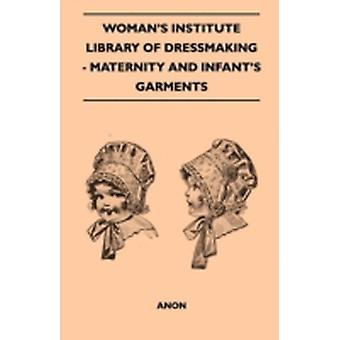 Womans Institute Library Of Dressmaking  Maternity And Infants Garments by Anon