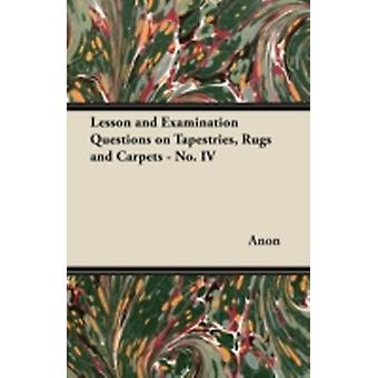 Lesson and Examination Questions on Tapestries Rugs and Carpets  No. IV by Anon
