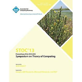 Stoc 13 Proceedings of the 2013 ACM Symposium on Theory of Computing by Stoc 13 Conference Committee