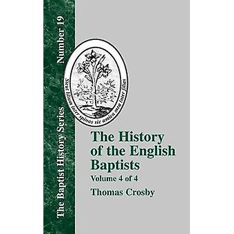 The History of the English Baptists  Vol. 4 by Crosby & Thomas