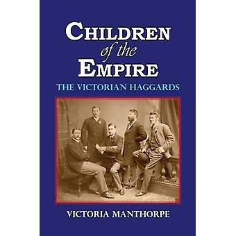 Children of the Empire  The Victorian Haggards by Manthorpe & Victoria