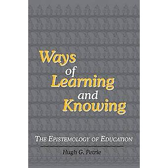 Ways of Learning and Knowing The Epistemology of Education by Petrie & Hugh G.