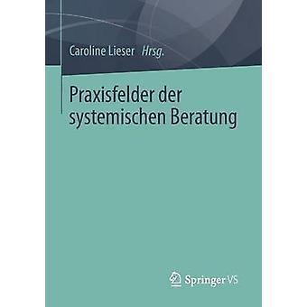 Praxisfelder der systemischen Beratung by Lieser & Caroline