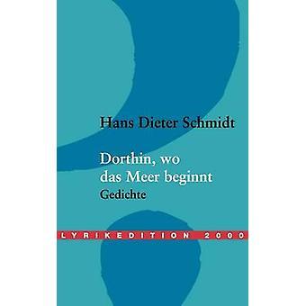 Dorthin wo das Meer beginnt by Schmidt & Hans Dieter