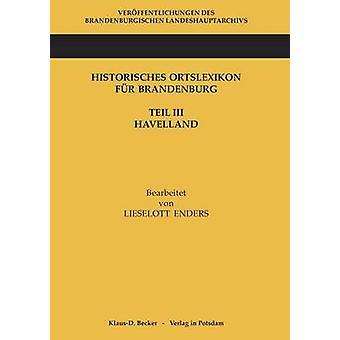 Historisches Ortslexikon fr Brandenburg Teil III Havelland by Enders & Lieselott