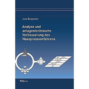 Analyse und anlagentechnische Verbesserung des Nasspressverfahrens by Bergmann & Jana