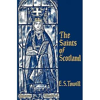 The Saints of Scotland by Towill & E. S.