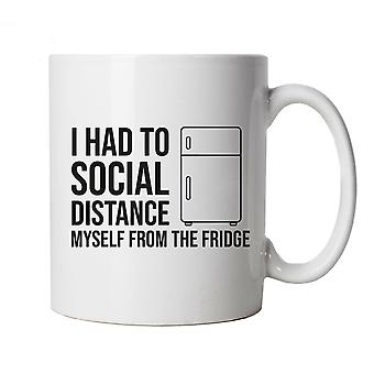I Had To Social Distance Myself From The Fridge Mug -Isolate Lockdown Cup Gift