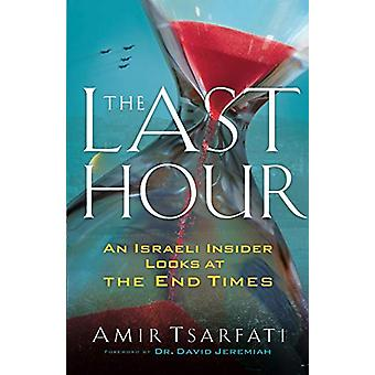 The Last Hour - An Israeli Insider Looks at the End Times by Amir Tsar