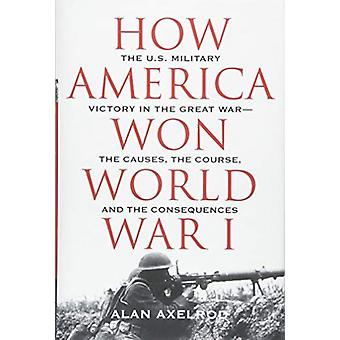 How America Won World War I by Alan Axelrod - 9781493031924 Book