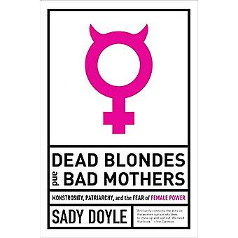 Dead Blondes And Bad Mothers - Monstrosity - Patriarchy - and the Fear