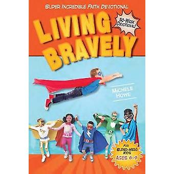 Kidz - SIF - Living Bravely by Michele Howe - 9781628627800 Book