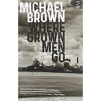 Where Grown Men Go by Michael Brown - 9781784632083 Book