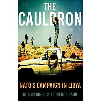 The Cauldron - NATO's Campaign in Libya by Rob Weighill - 978184904882