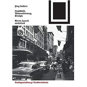 Stadtbild - Wahrnehmung - Design - Kevin Lynch revisited by Joerg Seif