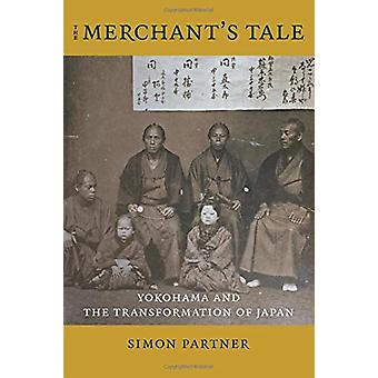 The Merchant's Tale - Yokohama and the Transformation of Japan by Simo