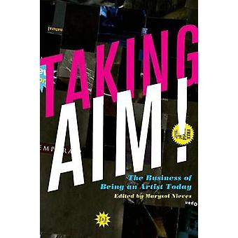 Taking Aim! - The Business of Being an Artist Today by Marysol Nieves