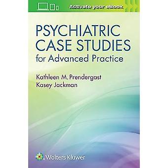 Psychiatric Case Studies for Advanced Practice by Kathleen Prendergas