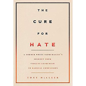 The Cure For Hate - A Former White Supremacist's Journey from Violent