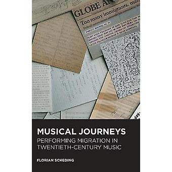 Musical Journeys - Performing Migration in Twentieth-Century Music by