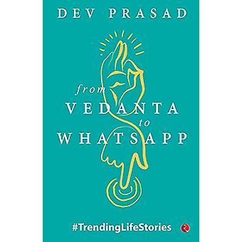 From Vedanta to WhatsApp - TrendingLifeStories by Dev Prasad - 9789353