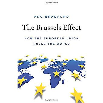 The Brussels Effect - How the European Union Rules the World by Anu Br