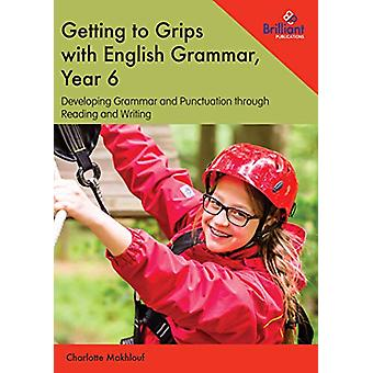 Getting to Grips with English Grammar - Year 6 - Developing Grammar an
