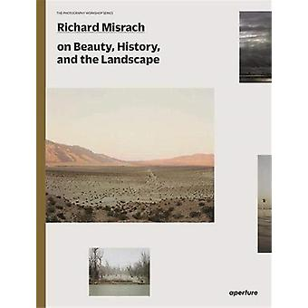 Richard Misrach on Landscape and Meaning The Photography Workshop Series by Misrach & Richard